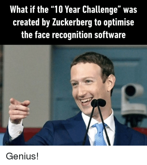 """Genius, Software, and Zuckerberg: What if the """"10 Year Challenge"""" was  created by Zuckerberg to optimise  the face recognition software Genius!"""