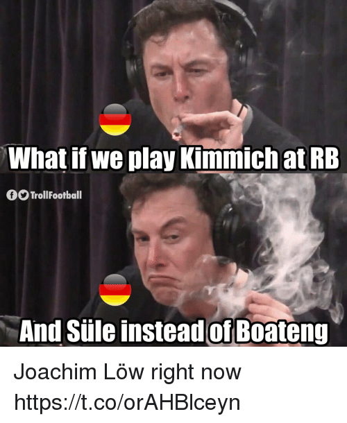 Memes, 🤖, and Play: What if we play  Kimmich at RB  f9 TrollFootball  And Süle insteadof B0ateng Joachim Löw right now https://t.co/orAHBlceyn
