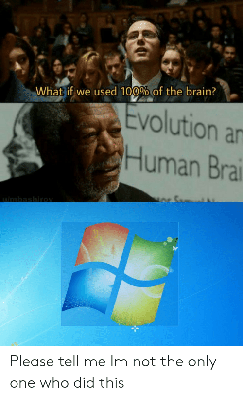Anaconda, Brain, and Evolution: What if we used 100%of the brain?  Evolution a  Human Brai Please tell me Im not the only one who did this