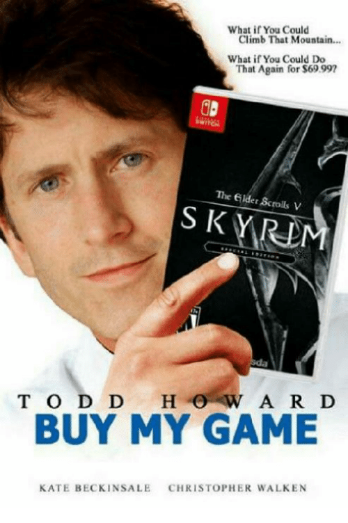 katee: What if You Could  Climb That Mountain.  What if You Could Do  That Again for $69.99  The Gilder Scrolls V  S K YRD  S KYR  BUY MY GAME  CHRISTOPHER WALKEN  KATE BECKINSALE