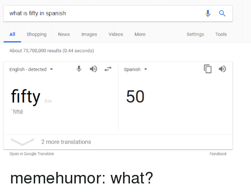 google translate: what is fifty in spanish  All Shopping News Images Videos More  SettingsTools  About 73,700,000 results (0.44 seconds)  English -detected  Spanish  fifty  50  Edit  fifte  2 more translations  Open in Google Translate  Feedback memehumor:  what?