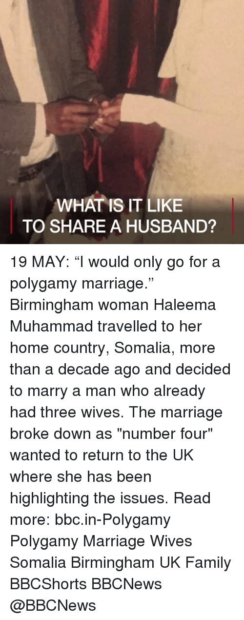 """marry a man: WHAT IS IT LIKE  TO SHARE A HUSBAND? 19 MAY: """"I would only go for a polygamy marriage."""" Birmingham woman Haleema Muhammad travelled to her home country, Somalia, more than a decade ago and decided to marry a man who already had three wives. The marriage broke down as """"number four"""" wanted to return to the UK where she has been highlighting the issues. Read more: bbc.in-Polygamy Polygamy Marriage Wives Somalia Birmingham UK Family BBCShorts BBCNews @BBCNews"""