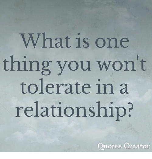 Memes, Quotes, and What Is: What is one  thing you won't  tolerate in a  relationship?  Quotes Creator