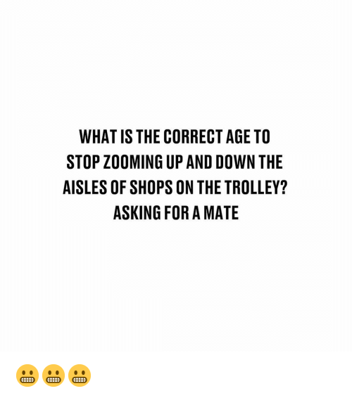 up and down: WHAT IS THE CORRECT AGE TO  STOP ZOOMING UP AND DOWN THE  AISLES OF SHOPS ON THE TROLLEY?  ASKING FOR A MATE 😬😬😬