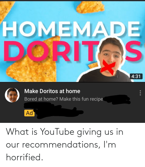 recommendations: What is YouTube giving us in our recommendations, I'm horrified.