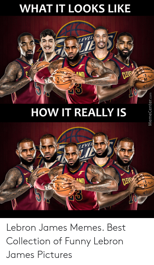 lebron james meme: WHAT IT LOOKS LIKE  LEV  LANT  HOW IT REALLY IS  LEVE Lebron James Memes. Best Collection of Funny Lebron James Pictures