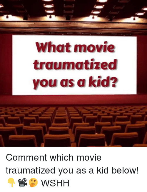Memes, Wshh, and Movie: What movie  traumatized  you as a kid? Comment which movie traumatized you as a kid below! 👇📽🤔 WSHH