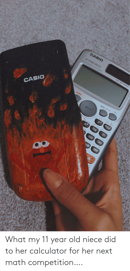For Her: What my 11 year old niece did to her calculator for her next math competition….
