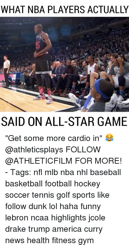 "baseballs: WHAT NBA PLAYERS ACTUALLY  SAID ON ALL-STAR GAME ""Get some more cardio in"" 😂 @athleticsplays FOLLOW @ATHLETICFILM FOR MORE! - Tags: nfl mlb nba nhl baseball basketball football hockey soccer tennis golf sports like follow dunk lol haha funny lebron ncaa highlights jcole drake trump america curry news health fitness gym"