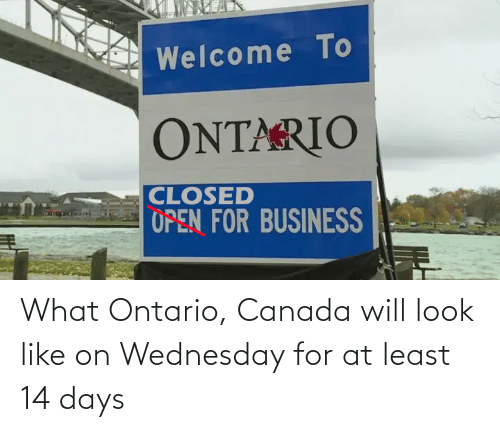 Wednesday: What Ontario, Canada will look like on Wednesday for at least 14 days