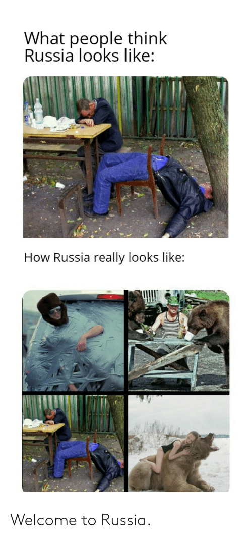 Russia: What people think  Russia looks like:  How Russia really looks like: Welcome to Russia.