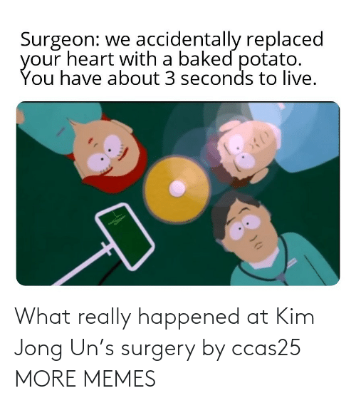 kim: What really happened at Kim Jong Un's surgery by ccas25 MORE MEMES