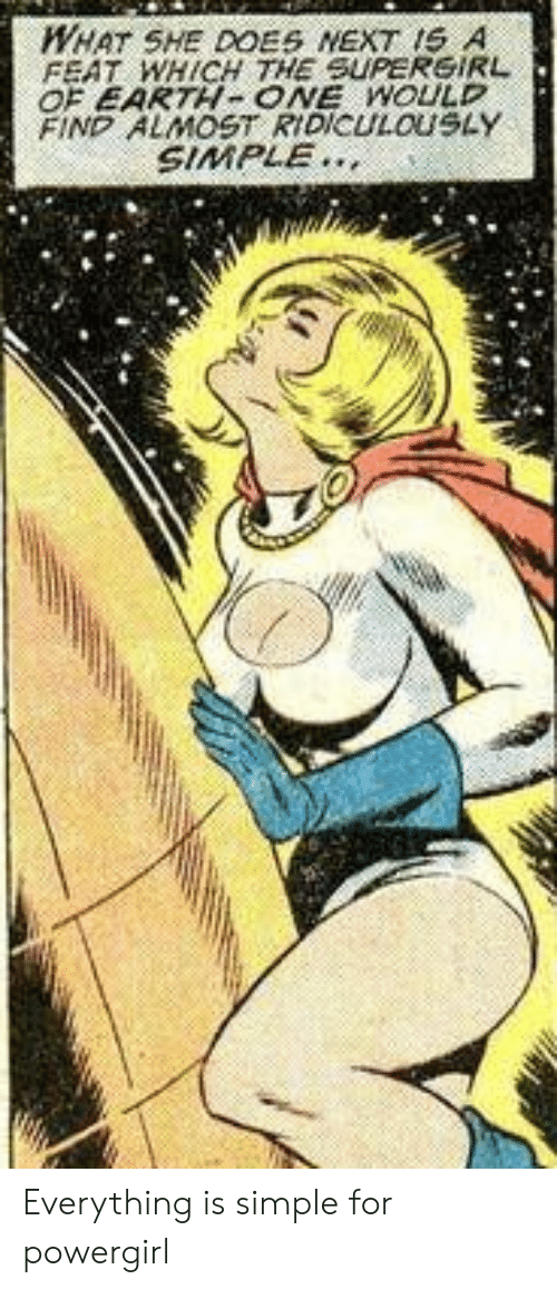 feat: WHAT SHE DOES NEXT IS A  FEAT WHICH THE SUPERGIRL  OF EARTH- ONE WOULD  FIND ALMOST RIDICULOUSLAY  SIMPLE Everything is simple for powergirl