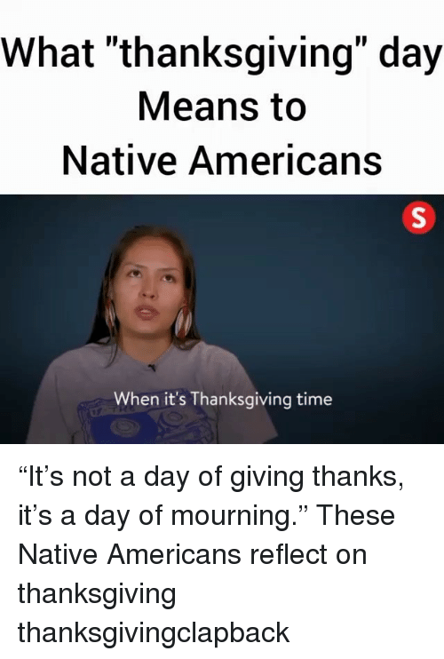 """Thanksgiving Day: What """"thanksgiving"""" day  Means to  Native Americans  When it's Thanksgiving time """"It's not a day of giving thanks, it's a day of mourning."""" These Native Americans reflect on thanksgiving thanksgivingclapback"""