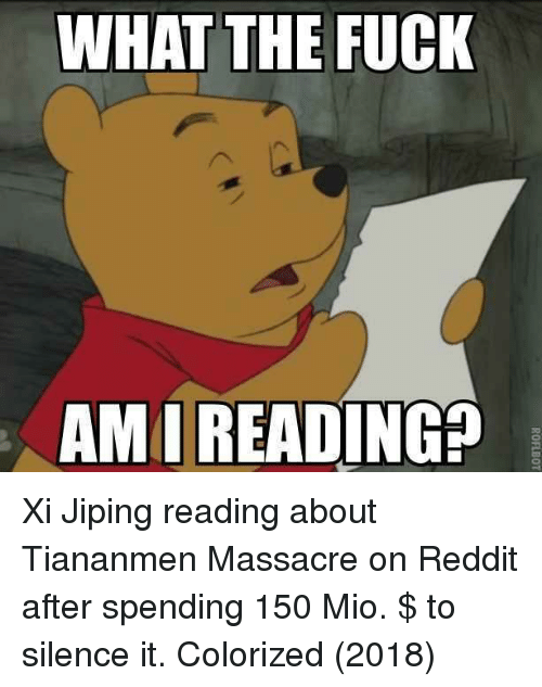 Reddit, Fuck, and Silence: WHAT THE FUCK  AMI READING? Xi Jiping reading about Tiananmen Massacre on Reddit after spending 150 Mio. $ to silence it. Colorized (2018)