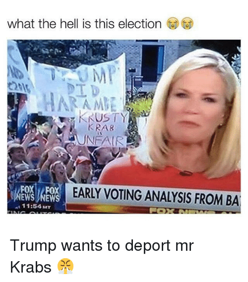 Mr. Krabs, Trump, and Hell: what the hell is this election  KRAR  FOX FOX  EW  11:54 MT  EARLY VOTING ANALYSIS FROM BA Trump wants to deport mr Krabs 😤
