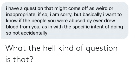The Hell: What the hell kind of question is that?