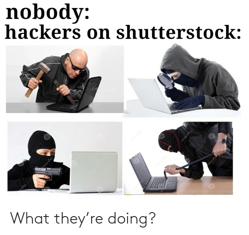 What They: What they're doing?