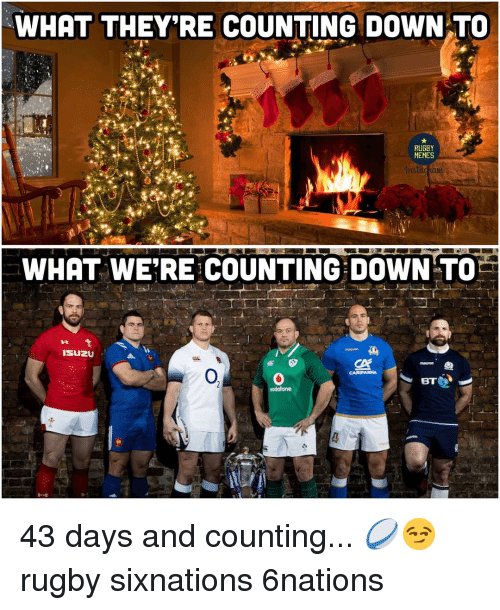 Memes What: WHAT THEY'RE COUNTING DOWN TO  RUGBY  MEMES  WHAT WE'RE COUNTING DOWN TO  ISUZU  vodafone 43 days and counting... 🏉😏 rugby sixnations 6nations