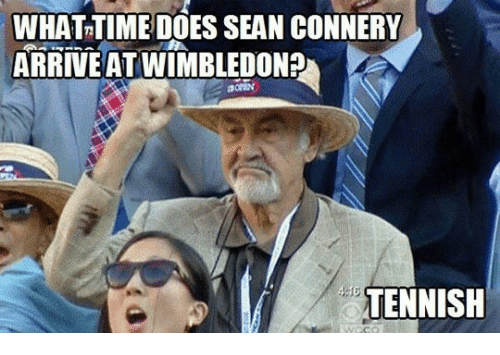 Sean Connery: WHAT TIME DOES SEAN CONNERY  ARRIVE AT WIMBLEDON?  TENNISH