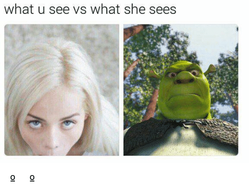 What U See Vs What She Sees