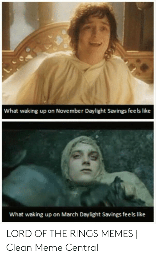 Funny Lord Of The Rings: What waking up on November Daylight Savings feels like  What waking up on March Daylight Savings fee ls like LORD OF THE RINGS MEMES | Clean Meme Central