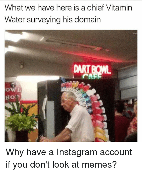 Chiefing: What we have here is a chief Vitamin  Water surveying his domain  DART Why have a Instagram account if you don't look at memes?