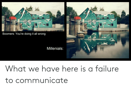 Communicate: What we have here is a failure to communicate