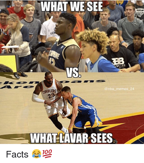 Nba Memes: WHAT WE SEE  VS  nba memes  CAVALIERS  WHAT-LAVAR SEES Facts 😂💯