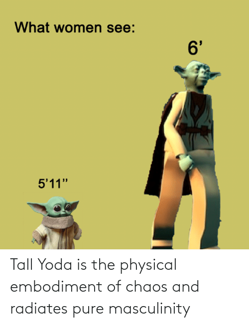 """Reddit, Yoda, and Women: What women see:  6'  5'11"""" Tall Yoda is the physical embodiment of chaos and radiates pure masculinity"""
