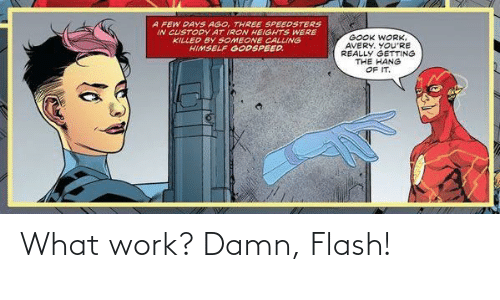 flash: What work? Damn, Flash!