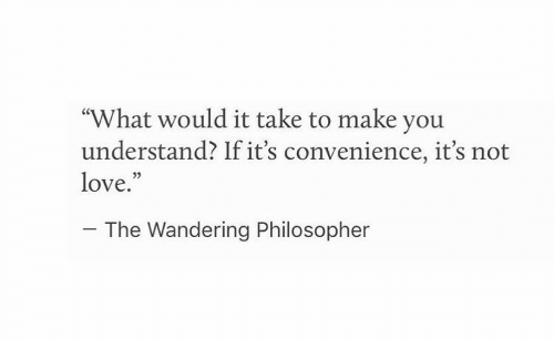 "Love, Make, and You: ""What would it take to make you  understand? If it's convenience, it's not  love.""  03  The Wandering Philosopher"