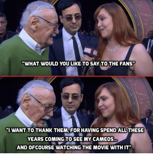 ofcourse: WHAT WOULD YOU LIKE TO SAY TO THE FANS  I WANT TO THANK THEM, FOR HAVING SPEND ALL THESE  YEARS COMING TO SEE MY CAMEOS  AND OFCOURSE WATCHING THE MOVIE WITH IT*