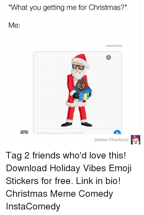 "christmas meme: ""What you getting me for Christmas?""  Me:  Holiday Vibes Emoji Tag 2 friends who'd love this! Download Holiday Vibes Emoji Stickers for free. Link in bio! Christmas Meme Comedy InstaComedy"