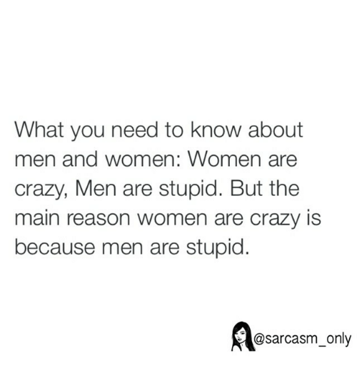 Women Are Crazy Men Are Stupid