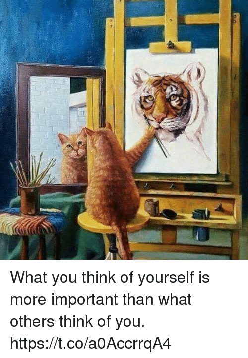 Thinked: What you think of yourself is more important than what others think of you. https://t.co/a0AccrrqA4