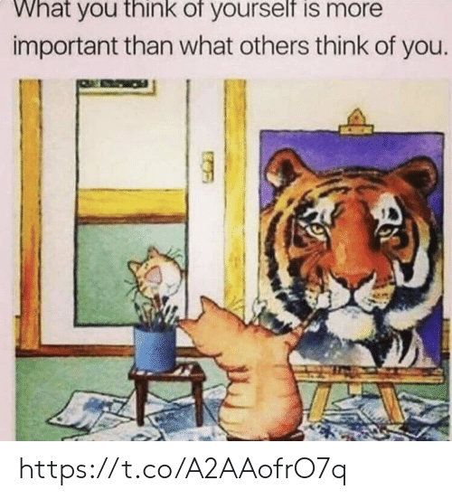 Memes, 🤖, and Think: What you think of yourself is more  important than what others think of you. https://t.co/A2AAofrO7q