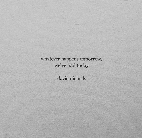Today, Tomorrow, and Whatever: whatever happens tomorrow  we've had today  david nicholls