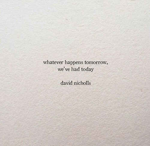 Today, Tomorrow, and Whatever: whatever happens tomorrow,  we've had today  david nicholls