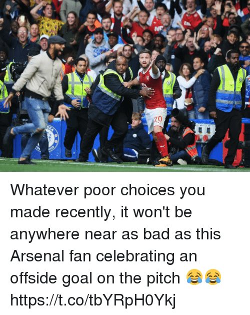 offside: Whatever poor choices you made recently, it won't be anywhere near as bad as this Arsenal fan celebrating an offside goal on the pitch 😂😂 https://t.co/tbYRpH0Ykj