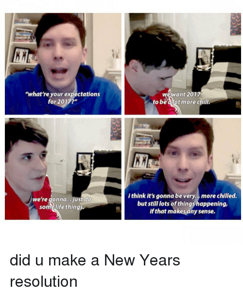 """New Year Resolution: """"what're your expectations  for 2017m  we're gonna... just do  som life thing  we want 2017  to be  ot more chill.  think it's gonna be very, more chilled.  but still lots of thingshappening,  if that makes any sense. did u make a New Years resolution"""