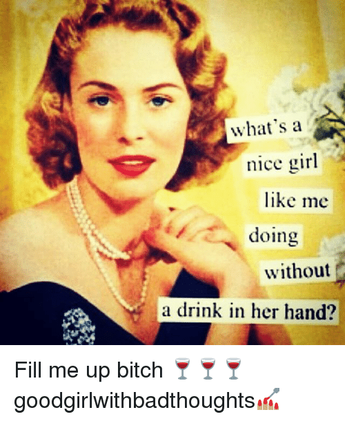 Nice Girles: what's a  nice girl  like me  doing  without  a drink in her hand? Fill me up bitch 🍷🍷🍷 goodgirlwithbadthoughts💅🏽