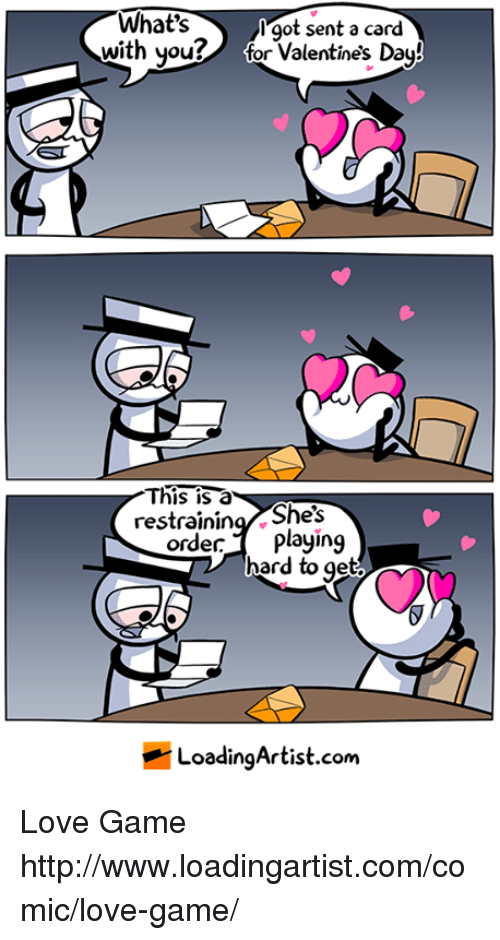 love game: What's  got sent a card  with you  for Valentine's Day!  This a  restraining She's  order playing  hard to get  LoadingArtist com Love Game http://www.loadingartist.com/comic/love-game/