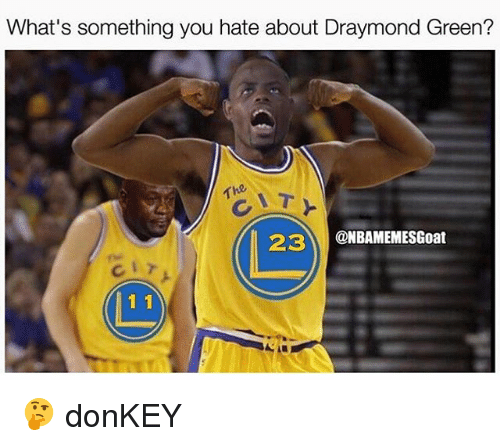Donkey, Draymond Green, and Memes: What's something you hate about Draymond Green?  The  23  CONBAMEMESGoat  1 1 🤔 donKEY