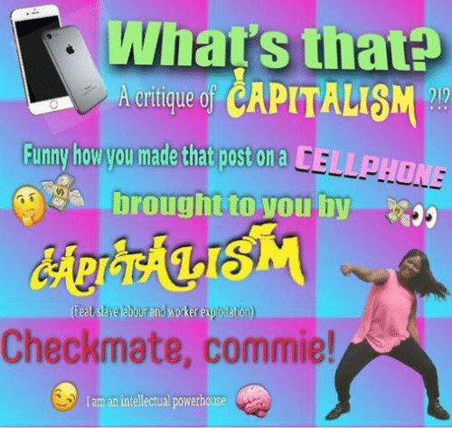 Sassy Socialast: What's that+  CAPITALISM  Funny howyou made that post on a  broughttovou hy  %),  Checkmate, commie!  I am an intellectual powernouse