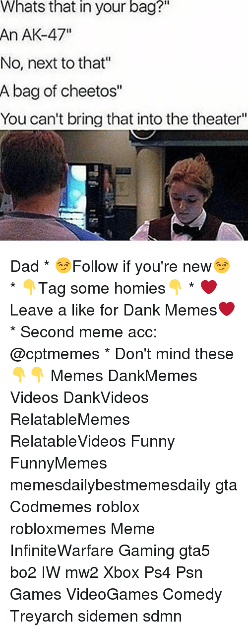 """treyarch: Whats  that your  in  bag?""""  An AK-47""""  No, next to that""""  A bag of cheetos""""  You can't bring that into the theater"""" Dad * 😏Follow if you're new😏 * 👇Tag some homies👇 * ❤Leave a like for Dank Memes❤ * Second meme acc: @cptmemes * Don't mind these 👇👇 Memes DankMemes Videos DankVideos RelatableMemes RelatableVideos Funny FunnyMemes memesdailybestmemesdaily gta Codmemes roblox robloxmemes Meme InfiniteWarfare Gaming gta5 bo2 IW mw2 Xbox Ps4 Psn Games VideoGames Comedy Treyarch sidemen sdmn"""