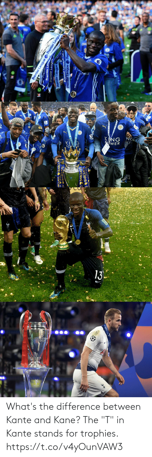 "Between: What's the difference between Kante and Kane? The ""T"" in Kante stands for trophies. https://t.co/v4yOunVAW3"