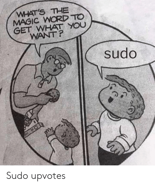 Magic, Word, and Word To: WHAT'S THE  MAGIC WORD TO  GET WHAT YOU  WANT?  sudo Sudo upvotes