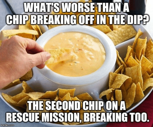 Dank, Chip, and 🤖: WHATS WORSE THAN A  CHIP BREAKING OFFIN THE DIP?  THE SECOND CHIPON A  RESCUE MISSION, BREAKING TOO.  imgflip.com