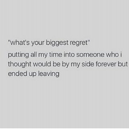 """My Sides: """"what's your biggest regret""""  putting all my time into someone who i  thought would be by my side forever but  ended up leaving"""